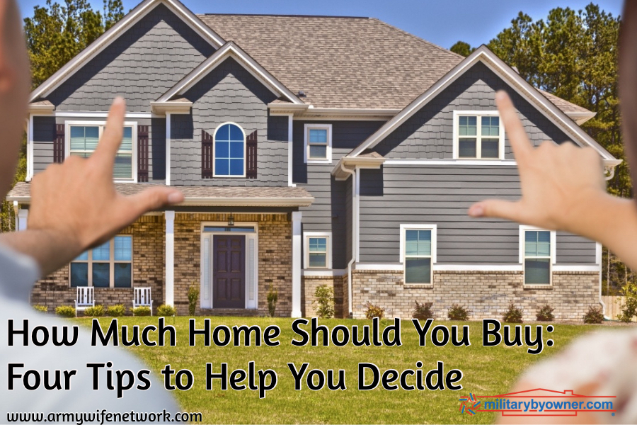 How Much Home Should You Buy Four Tips To Help You Decide Army